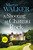 A Shooting at Chateau Rock: A terrific mystery full of local colour and Gallic charm (The Dordogne Mysteries)