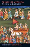 Prince Of Ayodhya: Book One of the Ramayana