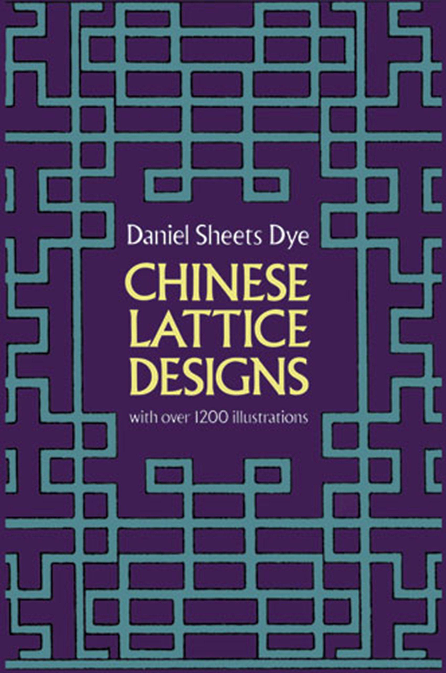 Chinese Lattice Designs (Dover Pictorial Archive) Paperback – June 1, 1974 Daniel Sheets Dye Dover Publications 0486230961 Asia