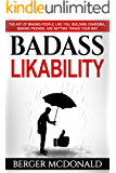 Badass Likability: The Art of Making People Like You, Building Charisma, Making Friends, and Getting Things Your Way