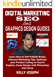 Digital Marketing, SEO and Graphics Design Guides: Learn How to Self-Publish Books, Inbound Marketing Tips, Optimize your Product Listing on Search Engines, Cover Design with Photoshop and Canva