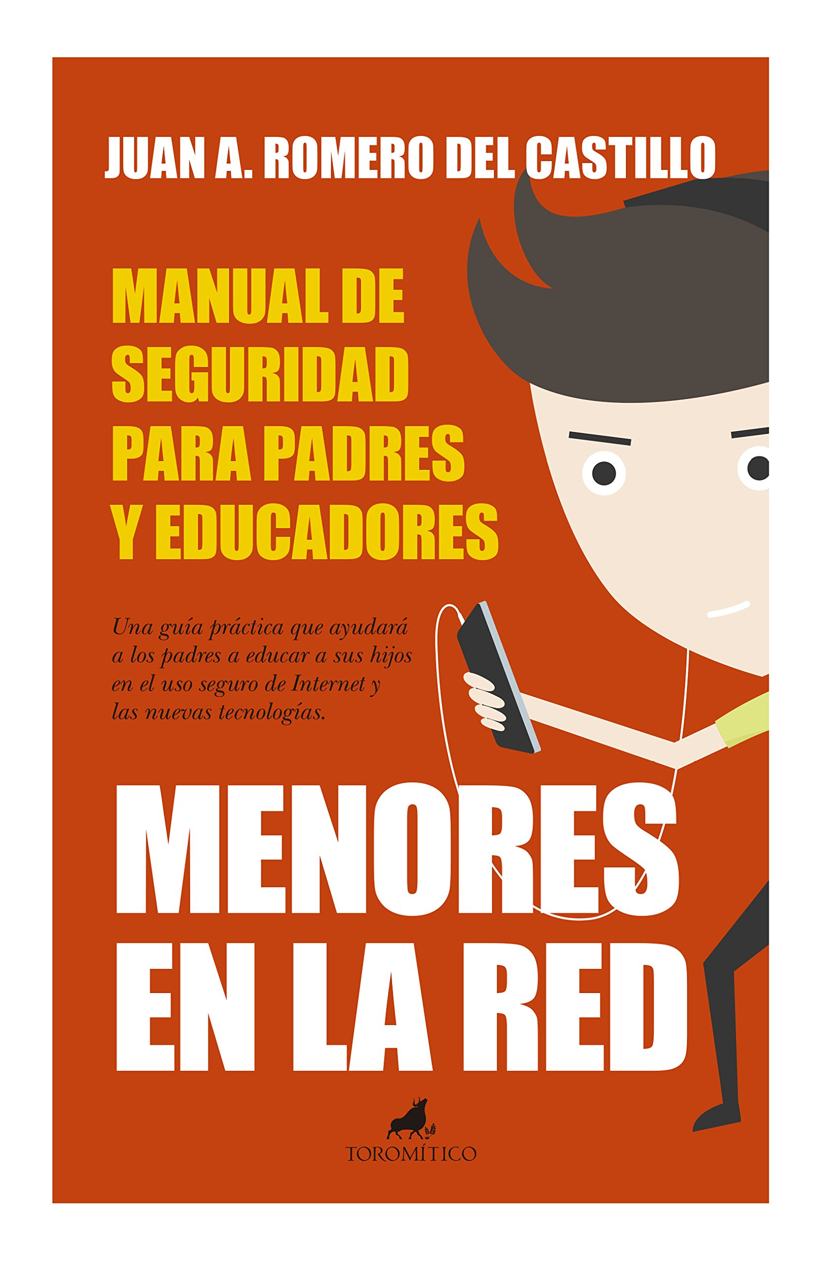 Menores En La Red: Manual De Seguridad (Padres educadores) Tapa blanda – 22 abr 2015 Juan Antonio Romero Editorial Toromítico 841594330X Advice on education