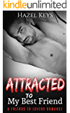 Attracted To My Best Friend: A Friends to Lovers Romance (Bewitched Series Book 2)