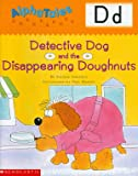 AlphaTales (Letter D: Detective Dog and the Disappearing Donuts): A Series of 26 Irresistible Animal Storybooks That Build Phonemic Awareness & Teach Each letter of the Alphabet