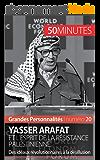 Yasser Arafat et l'esprit de la résistance palestinienne: Des idéaux révolutionnaires à la désillusion (Grandes Personnalités t. 20)