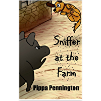 Sniffer at the Farm: For teaching children to listen and beginner readers  ages 3-7 (Sniffer children's books Book 3)