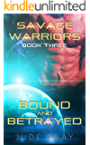 Bound and Betrayed: An Alien Abduction Romance Series (Savage Warriors Book 3)