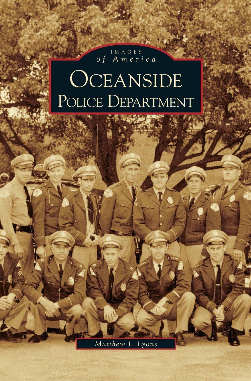 Oceanside Police Department: Matthew J Lyons: 9781531617196