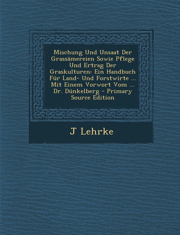 Mischung Und Unsaat Der Grassamereien Sowie Pflege Und Ertrag Der Graskulturen: Ein Handbuch Fur Land- Und Forstwirte ... Mit Einem Vorwort Vom ... Dr (Polish Edition) ebook