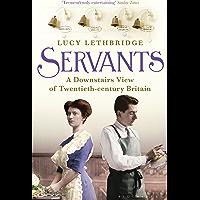 Servants: A Downstairs View of Twentieth-century Britain (English Edition)