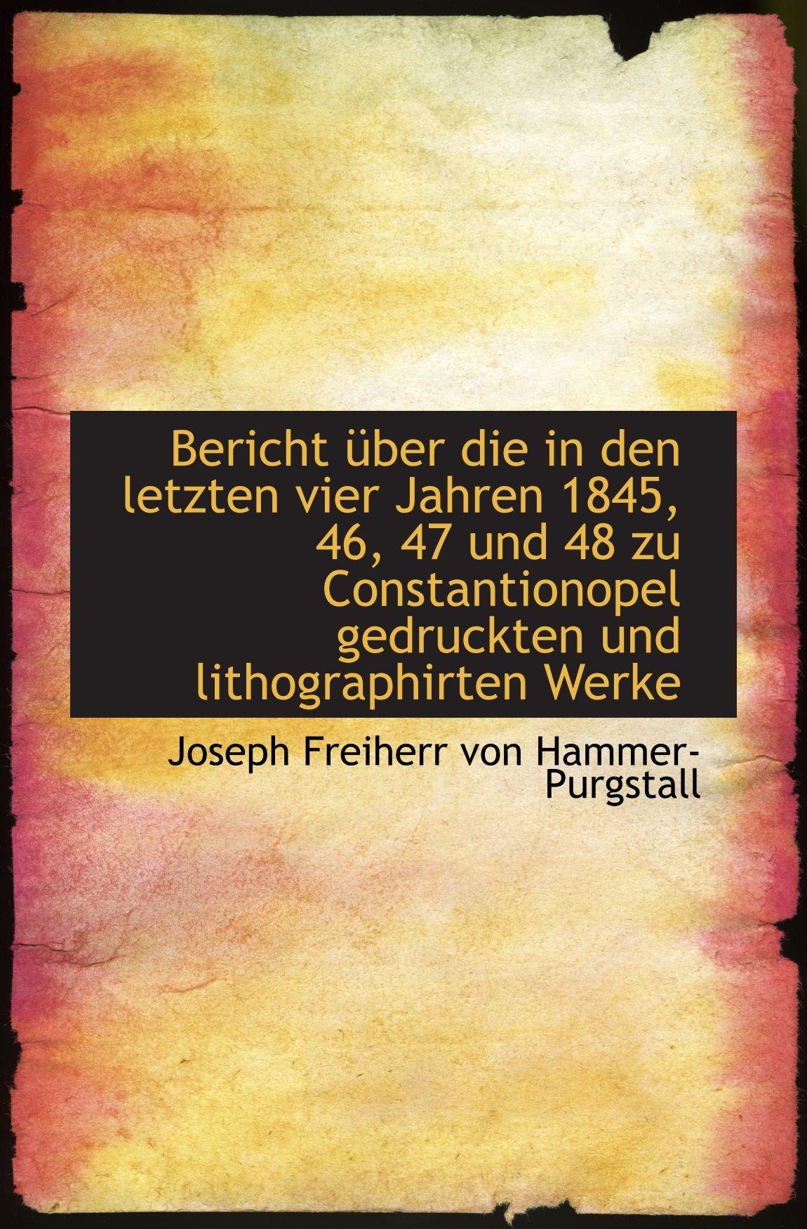 Bericht über die in den letzten vier Jahren 1845, 46, 47 und 48 zu Constantionopel gedruckten und li (German Edition) pdf epub