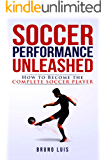 Soccer Performance Unleashed - How to Become the Complete Soccer Player (English Edition)