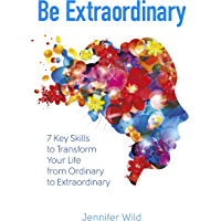 Be Extraordinary: 7 Key Skills to Transform Your Life From Ordinary to Extraordinary (English Edition)