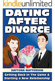 Dating After Divorce  Getting Back in the Game and Starting a New Relationship