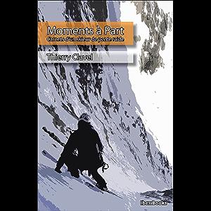 Moments à Part: Carnets d'un skieur de pente raide (PETITE) (French Edition)