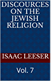 DISCOURCES on the Jewish Religion: Vol. 7
