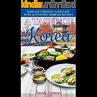 A Taste of Korea: Korean Cooking  Made Easy with  Authentic Korean Recipes