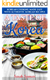A Taste of Korea: Korean Cooking Made Easy with Authentic Korean Recipes (Best Recipes from Around the World Book 6)