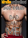 DAD WANTS ME!: A Hot Gay Taboo Read