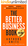 The Better Business Book: 100 People, 100 Stories, 100 Business Lessons To Live (The 100 Person Book Series 3)