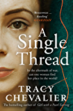 A Single Thread: The stunning and emotional historical novel from the Sunday Times bestselling author of The Girl with the Pearl Earring