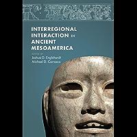 Interregional Interaction in Ancient Mesoamerica (English Edition)