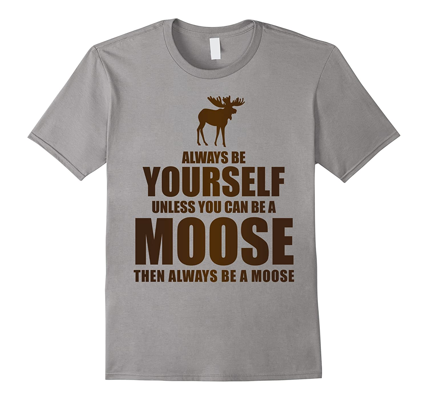 Always Be Yourself Moose Sand Adult Funny T-Shirt-BN