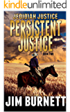 """The Hunter Becomes The Hunted: Jedidiah Justice: Persistent Justice: A Classic Western Adventure From The Author of """"Jedidiah Justice: Relentless Justice"""" ... States Bounty Hunter Western Series Book 2)"""
