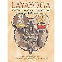 Laya Yoga: The Definitive Guide to the Chakras and Kundalini