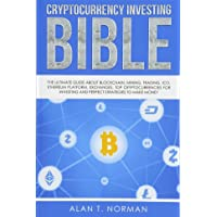 The Cryptocurrency Investing Bible: The Ultimate Guide About Blockchain, Mining, Trading, ICO, Ethereum Platform, Exchanges, Top Cryptocurrencies for Investing and Perfect Strategies to Make Money