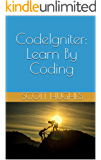 CodeIgniter: Learn By Coding