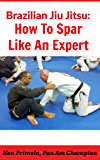 Brazilian Jiu Jitsu Sparring (Rolling/Training): How To Spar Like An Expert