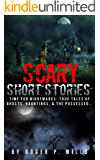 Scary Short Stories: Time For Nightmares: True Tales Of Ghosts, Hauntings, & The Possessed... (Creepy Stories Book 1)