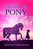 The Girl and her Pony: A heart warming tale of hope and friendship for children aged 6-11 (Magical Adventures & Pony…