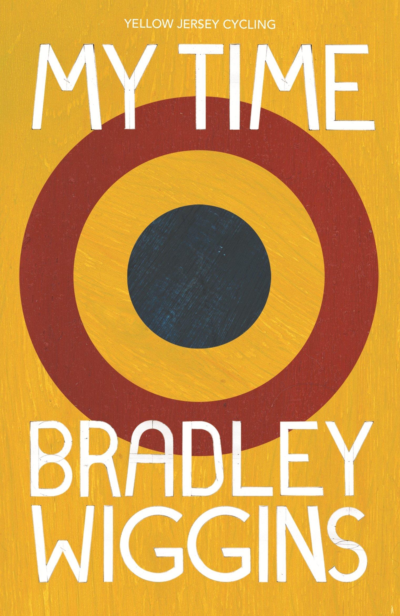 Bradley Wiggins  My Time  An Autobiography  Yellow Jersey Cycling Classics
