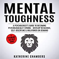 Mental Toughness: A Psychologist's Guide to Becoming Psychologically Strong - Develop Resilience, Self-Discipline & Willpower on Demand: Psychology Self-Help, Book 13