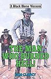 Man Who Burned Hell! (Black Horse Western)