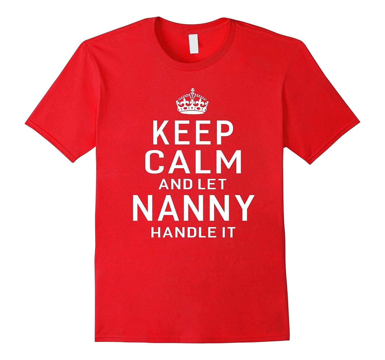 Keep Calm And Let Nanny Handle it Grandma Gift T-Shirt Women-TJ