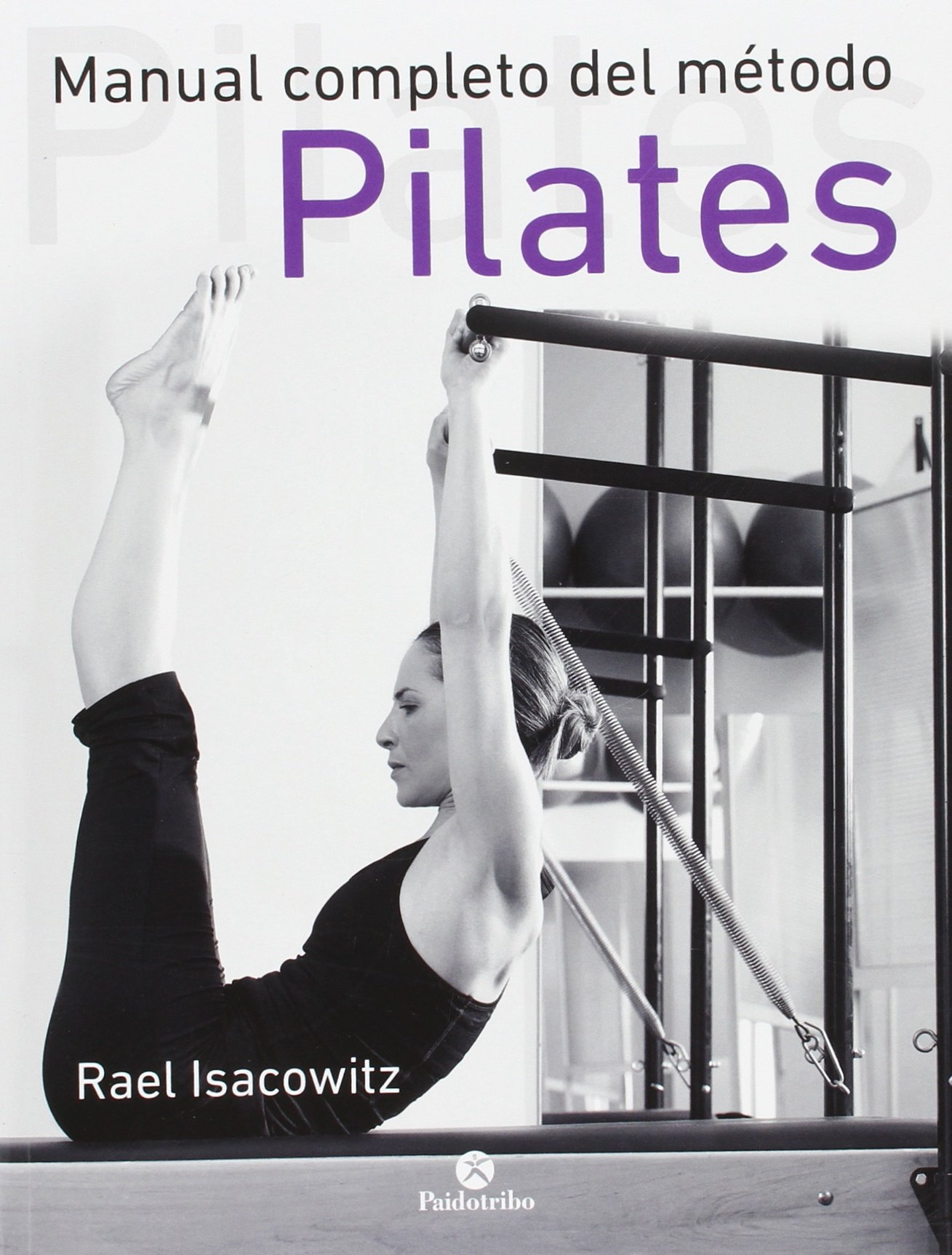 MANUAL COMPLETO DEL MÉTODO PILATES: Rael Isacowitz ...