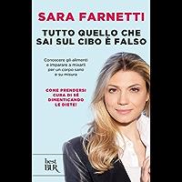 Tutto quello che sai sul cibo è falso: Conoscere gli alimenti e imparare a mixarli per un corpo sano e su misura (Italian Edition)
