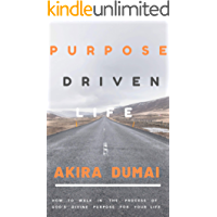 PURPOSE DRIVEN LIFE: How To Walk In The Process Of God's Divine Purpose For Your Life