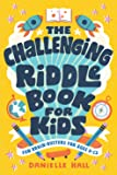 The Challenging Riddle Book for Kids: Fun Brain-Busters for Ages 9-12