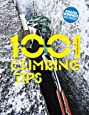 1001 Climbing Tips: The Essential Climbers' Guide: From Rock, Ice and Big-Wall Climbing to Diet, Training and Mountain Survival
