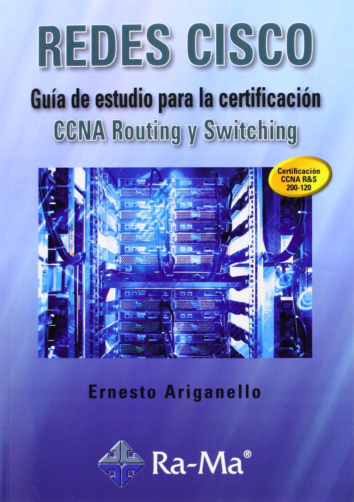 Redes Cisco. Guía De Estudio Para La Certificación CCNA Routing Y Switching Tapa blanda – 7 abr 2014 Ernesto Ariganello ANTONIO GARCIA TOME Ra-Ma 8499642721