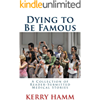 Dying to Be Famous (A Collection of Reader-Submitted Medical Stories Book 5)