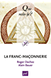 La franc-maçonnerie: « Que sais-je ? » n° 3993 (French Edition)