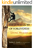 The Guts & Glory of Forgiveness: Living Healed