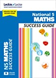 Success Guide for SQA Exam Revision – National 5 Maths Revision Guide for New 2019 Exams: Success Guide for CfE SQA Exams