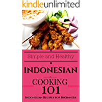 Indonesian: Cooking for Beginners - Indonesian Cookbook Simple Recipes - South East Asian Recipes (Easy Indonesian…