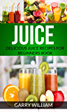 Juice: Delicious Juice Recipes For Beginners Book